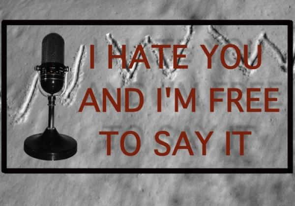 I hate you and I'm free to say it